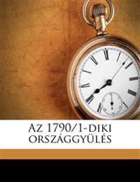 Az 1790/1-diki országgyülés Volume 1