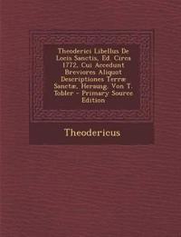 Theoderici Libellus de Locis Sanctis, Ed. Circa 1772, Cui Accedunt Breviores Aliquot Descriptiones Terrae Sanctae, Herausg. Von T. Tobler - Primary So