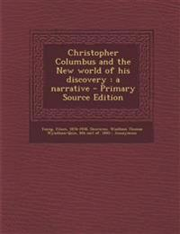 Christopher Columbus and the New World of His Discovery: A Narrative - Primary Source Edition