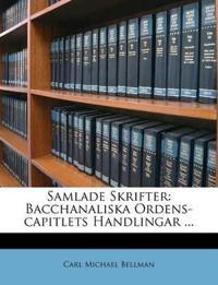 Samlade Skrifter: Bacchanaliska Ordens-capitlets Handlingar ...
