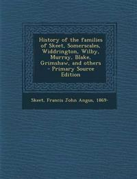 History of the Families of Skeet, Somerscales, Widdrington, Wilby, Murray, Blake, Grimshaw, and Others - Primary Source Edition