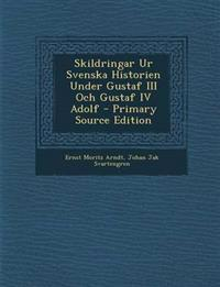Skildringar Ur Svenska Historien Under Gustaf III Och Gustaf IV Adolf - Primary Source Edition