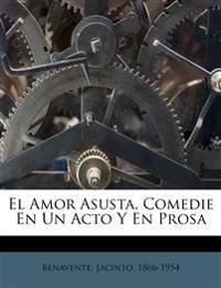 El Amor Asusta, Comedie En Un Acto Y En Prosa