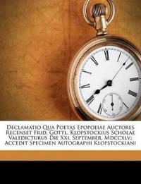 Declamatio Qua Poetas Epopoeiae Auctores Recenset Frid. Gottl. Klopstockius Scholae Valedicturus Die XXI. September. MDCCXLV.: Accedit Specimen Autogr