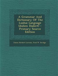 A Grammar and Dictionary of the Lushai Language (Dulien Dialect) - Primary Source Edition