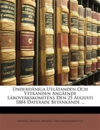 Underdåniga Utlåtanden Och Yttranden Angående Läroverkskomiténs Den 25 Augusti 1884 Daterade Betänkande ...