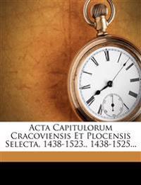 Acta Capitulorum Cracoviensis Et Plocensis Selecta, 1438-1523., 1438-1525...