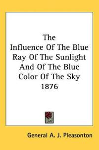 The Influence of the Blue Ray of the Sunlight And of the Blue Color of the Sky 1876