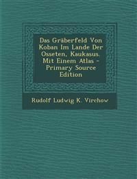 Das Graberfeld Von Koban Im Lande Der Osseten, Kaukasus. Mit Einem Atlas - Primary Source Edition