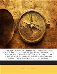 Philo Judaeus Om Essaeerne: Therapeuterne Och Therapeutriderna, Judarnas Förföljelse Under Flaccus Och Legationem Till Cajus Caligula, Samt Smärre, Sp