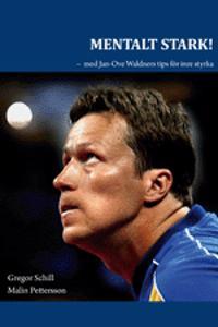Mentalt stark : med Jan-Ove Waldners tips för inre styrka