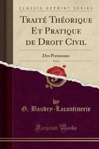 Traité Théorique Et Pratique de Droit Civil, Vol. 2