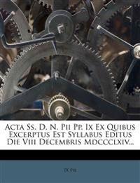 Acta Ss. D. N. Pii Pp. Ix Ex Quibus Excerptus Est Syllabus Editus Die Viii Decembris Mdccclxiv...