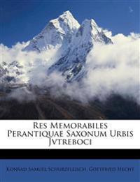 Res Memorabiles Perantiquae Saxonum Urbis Jvtreboci