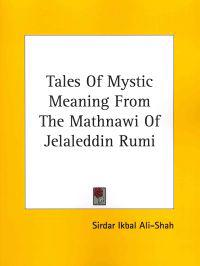 Tales of Mystic Meaning from the Mathnawi of Jelaleddin Rumi