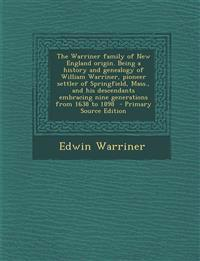 The Warriner Family of New England Origin. Being a History and Genealogy of William Warriner, Pioneer Settler of Springfield, Mass., and His Descendan