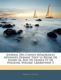Journal Des Choses Mémorables Advenuës Durant Tout Le Règne De Henry Iii, Roy De France Et De Pologne, Volume 1,part 1