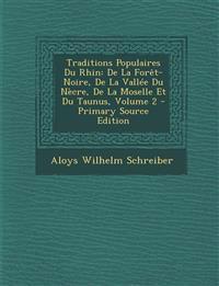 Traditions Populaires Du Rhin: de La Foret-Noire, de La Vallee Du Necre, de La Moselle Et Du Taunus, Volume 2 - Primary Source Edition