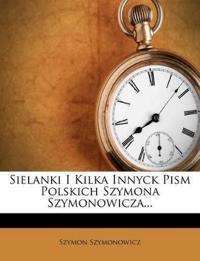 Sielanki I Kilka Innyck Pism Polskich Szymona Szymonowicza...
