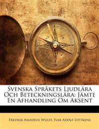 Svenska Språkets Ljudlära Och Beteckningslära: Jämte En Afhandling Om Aksent