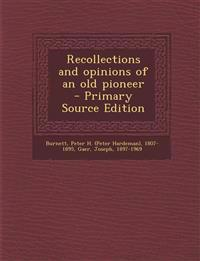Recollections and Opinions of an Old Pioneer - Primary Source Edition