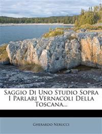 Saggio Di Uno Studio Sopra I Parlari Vernacoli Della Toscana...