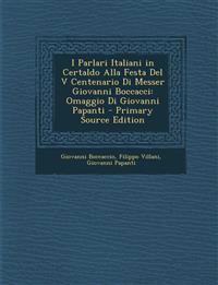 I Parlari Italiani in Certaldo Alla Festa del V Centenario Di Messer Giovanni Boccacci: Omaggio Di Giovanni Papanti
