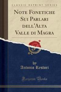 Note Fonetiche Sui Parlari Dell'alta Valle Di Magra (Classic Reprint)