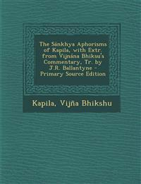 Sankhya Aphorisms of Kapila, with Extr. from Vijnana Bhiksu's Commentary, Tr. by J.R. Ballantyne