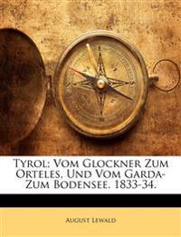 Tyrol; Vom Glockner Zum Orteles, Und Vom Garda- Zum Bodensee. 1833-34.