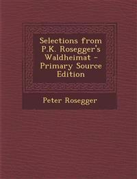 Selections from P.K. Rosegger's Waldheimat - Primary Source Edition