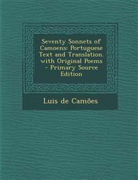 Seventy Sonnets of Camoens: Portuguese Text and Translation. with Original Poems - Primary Source Edition