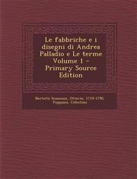 Le fabbriche e i disegni di Andrea Palladio e Le terme Volume 1 - Primary Source Edition