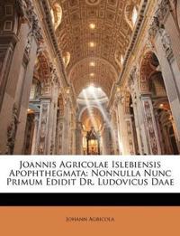 Joannis Agricolae Islebiensis Apophthegmata: Nonnulla Nunc Primum Edidit Dr. Ludovicus Daae