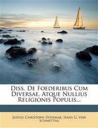 Diss. De Foederibus Cum Diversae, Atque Nullius Religionis Populis...