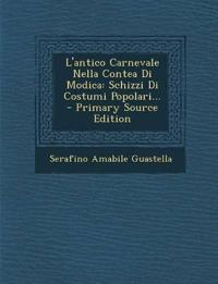 L'antico Carnevale Nella Contea Di Modica: Schizzi Di Costumi Popolari... - Primary Source Edition