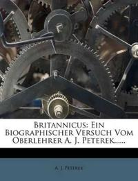 Britannicus: Ein Biographischer Versuch Vom Oberlehrer A. J. Peterek......