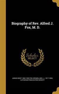 BIOG OF REV ALFRED J FOX M D