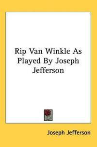 Rip Van Winkle As Played by Joseph Jefferson