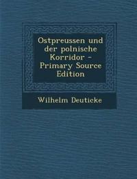 Ostpreussen Und Der Polnische Korridor - Primary Source Edition