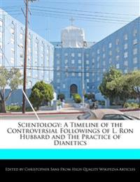 Scientology: A Timeline of the Controversial Followings of L. Ron Hubbard and The Practice of Dianetics