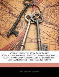 Verlagskatalog Von Paul Parey: Verlagsbuchhandlung Für Landwirtschaft, Gartenbau Und Forstwesen in Berlin. Mit Systematischem Inhaltsverzeichnis