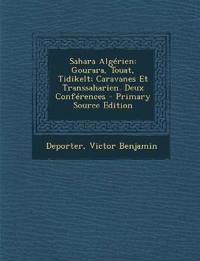 Sahara Algerien: Gourara, Touat, Tidikelt; Caravanes Et Transsaharien. Deux Conferences - Primary Source Edition