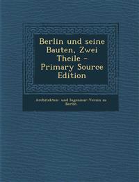 Berlin und seine Bauten, Zwei Theile