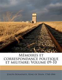 Mémoires et correspondance politique et militaire; Volume 09-10