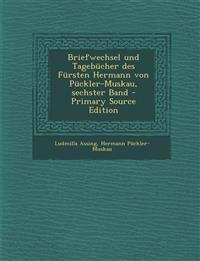 Briefwechsel und Tagebücher des Fürsten Hermann von Pückler-Muskau, sechster Band