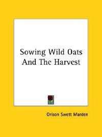 Sowing Wild Oats and the Harvest
