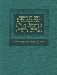 Relacion del Viage Hecho Por Las Goletas Sutil y Mexicana En ... 1792, Para Reconocer El Estrecho de Fuca [By J. Espinosa y Tello]... - Primary Source