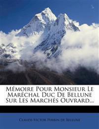 Mémoire Pour Monsieur Le Maréchal Duc De Bellune Sur Les Marchés Ouvrard...