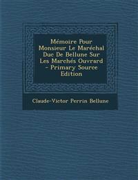 Memoire Pour Monsieur Le Marechal Duc de Bellune Sur Les Marches Ouvrard - Primary Source Edition